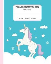 Primary Composition Book: Unicorn Notebook For Girls With Story Space and Dotted Mid Line Half Primary Lines Half Story Paper Grades K-2 School