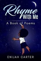 Rhyme With Me: A Book of Poems