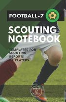 Football-7. Scouting Notebook: Templates for scouting reports of players