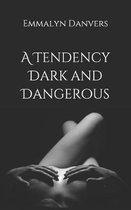 A Tendency Dark and Dangerous