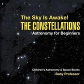 The Sky Is Awake! The Constellations - Astronomy for Beginners Children's Astronomy & Space Books