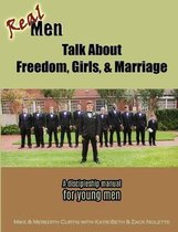 Real Men Talk about Freedom, Girls, & Marriage