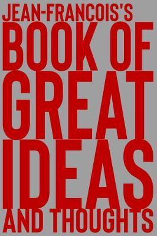 Jean-Francois's Book of Great Ideas and Thoughts