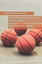 Basketball Playbook and Practice Notes: For Basketball Coaches