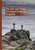 The Life and Times of Samuel Prideaux Tregelles