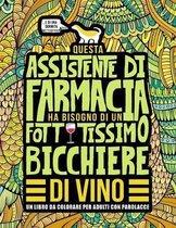 Questa assistente di farmacia ha bisogno di un fottutissimo bicchiere di vino: Un libro da colorare per adulti con parolacce