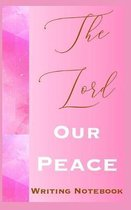 The Lord Our Peace Writing Notebook