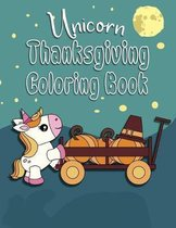 Unicorn Thanksgiving Coloring Book: Great Fall Coloring Book for Toddlers, Kids 2-6. Perfect Gift for the Holidays!