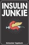 Insulin Junkie Blutzucker Tagebuch: Tagebuch f�r 52 Wochen / 1 Jahr mit Medikamentenplan, Arztterminen, Blutzuckerwerten, KE / BE, Basis und Bolus Ins
