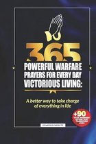 365 Powerful Warfare Prayers for Everyday Victorious Living: A Better Way To Take Charge Of Everything In Life