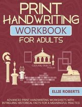 Print Handwriting Workbook for Adults: Advanced Print Handwriting Worksheets with Intriguing Historical Facts for a Meaningful Practice