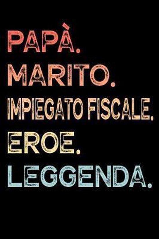 Pap�. Marito. Impiegato Fiscale. Eroe. Leggenda.: Calendario Organizzatore Calendario Settimanale per Pap� Uomini Festa del pap� Compleanno Festa del
