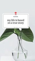 my life is based on a true story. Life is a Story - story.one