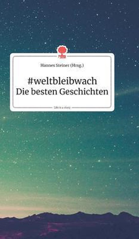 #weltbleibwach - Die besten Geschichten. Life is a Story - story.one