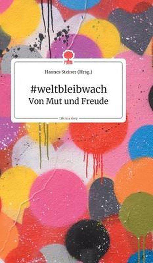 #weltbleibwach - Von Mut und Freude. Life is a Story - story.one