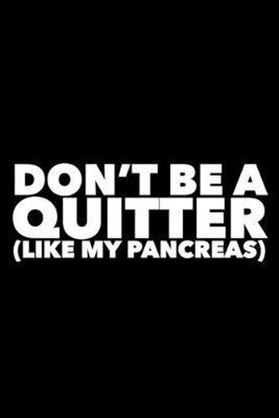 Don't Be a Quitter Like My Pancreas: Diabetes Log Book for Keeping Track of Blood Glucose Level
