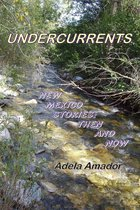 Undercurrents: New Mexico Stories Then and Now