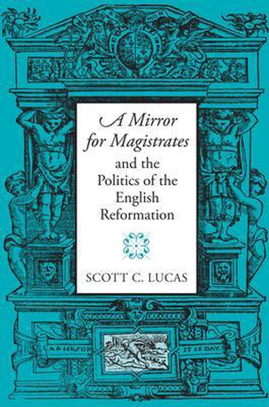 A Mirror for Magistrates and the Politics of the English Reformation