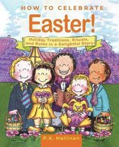 How to Celebrate Easter!: Holiday Traditions, Rituals, and Rules in a Delightful Story