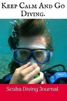 Keep Calm And Go Diving.: Scuba Diving Log Book, 100 Pages.