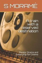 A train with a reserved destination: Theater Drama and Screenplay for Cinema