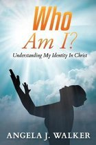 Who Am I?: Understanding My Identity In Christ