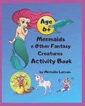 Mermaids & Other Fantasy Creatures Activity Book: Mermaids Activity Book for Kids