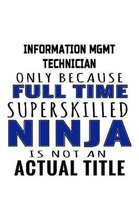 Information Mgmt Technician Only Because Full Time Superskilled Ninja Is Not An Actual Title: Unique Information Mgmt Technician Notebook, Information