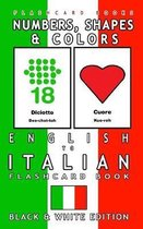 Numbers, Shapes and Colors - English to Italian Flash Card Book: Black and White Edition - Italian for Kids