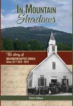 In Mountain Shadows: The Story of Washington Baptist Church, Greer, SC, 1819-2019