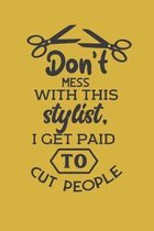 Don't mess with this stylist. I get paid to cut people.: Funny quote notebook gift for hair stylists, hairdressers and barbers. A fun appreciation tha