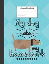 Composition Book College-Ruled My Dog Ate My Homework Funny School Excuse: Class Notebook for Study Notes and Writing Assignments