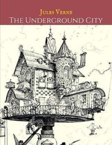 The underground City: The Evergreen Classic Story (Annotated) By Jules Verne.
