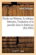 Etude Sur Petrone, La Critique Litteraire, l'Imitation Et La Parodie Dans Le Satiricon