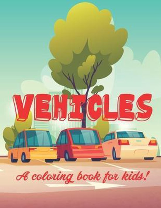 Vihecles A Coloring Book For Kids