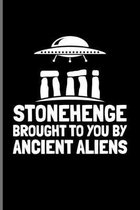 Stonehenge Brought To You By Ancient Aliens: Extraterrestrial Life Evidence Journal - Notebook For Aliens In Egypt, Ufo Technology, Astronaut, Disclos