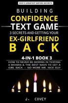 Building Confidence, Text Game, 3 Secrets, and Getting Your Ex-Girlfriend Back: How to Never Be Boring in Texting a Woman & the Best Ways to Get a Gir