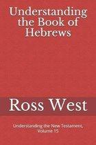Understanding the Book of Hebrews: Understanding the New Testament, Volume 15