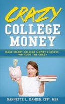 Crazy College Money: Make Smart College Money Choices - Without The Crazy