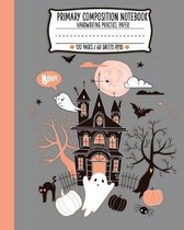 Primary Composition Note Book: Cute Spooky Haunted House Handwriting Practice Paper