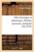 Atlas historique et pittoresque. Histoire ancienne, Antiquite