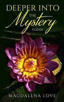 Deeper into the Mystery: Poems