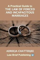 Practical Guide to the Law of Forced and Incapacitous Marriages