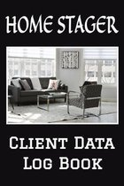 Home Stager Client Data Log Book: 6 x 9 Professional Home Staging Client Tracking Address & Appointment Book with A to Z Alphabetic Tabs to Record Per