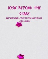 Look Beyond the Stars Inspirational Composition Notebook