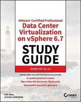 VMware Certified Professional Data Center Virtualization on vSphere 6.7 Study Guide