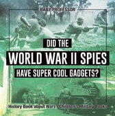 Did the World War II Spies Have Super Cool Gadgets? History Book about Wars | Children's Military Books