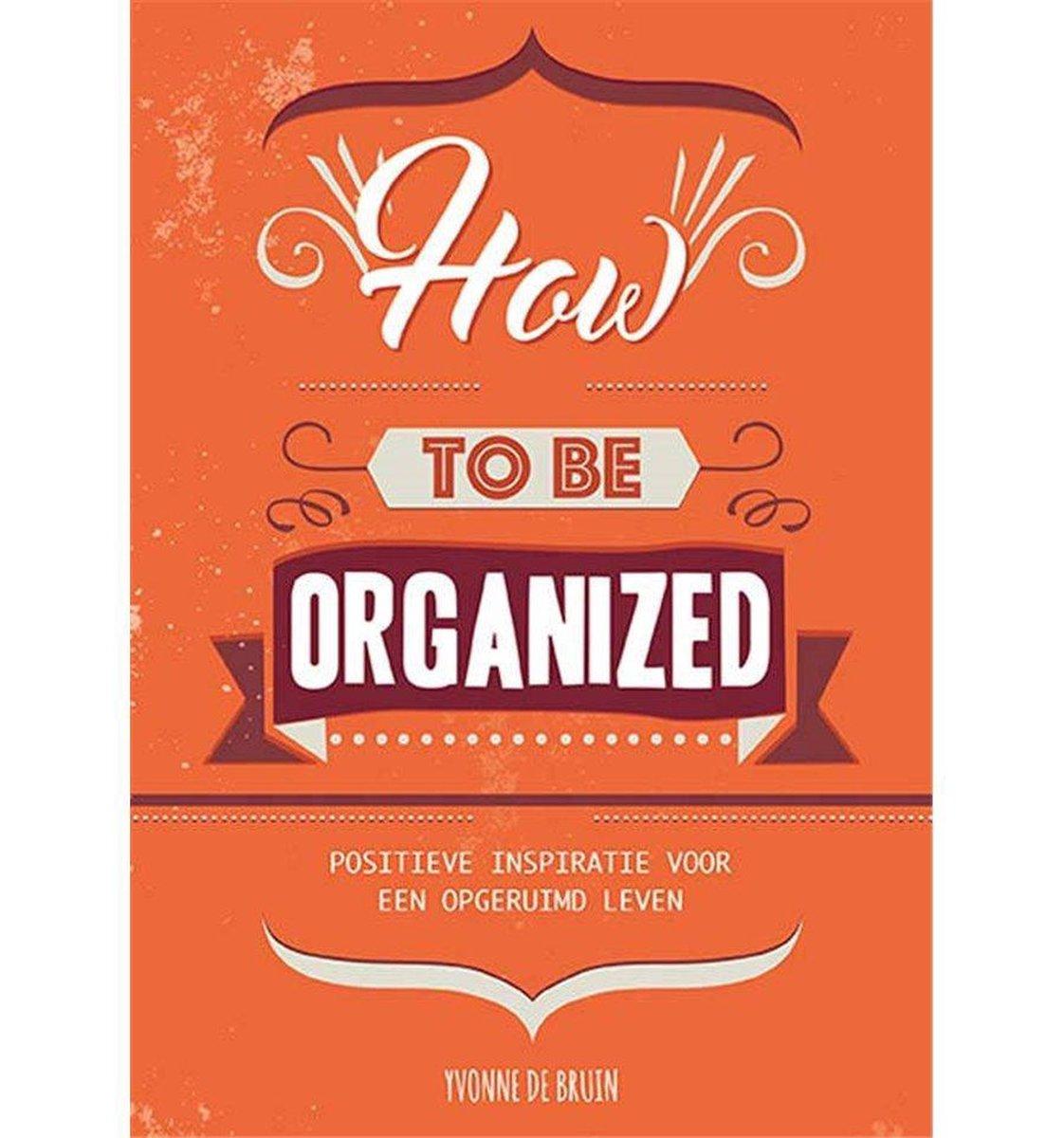 How to be organized - Yvonne de Bruin