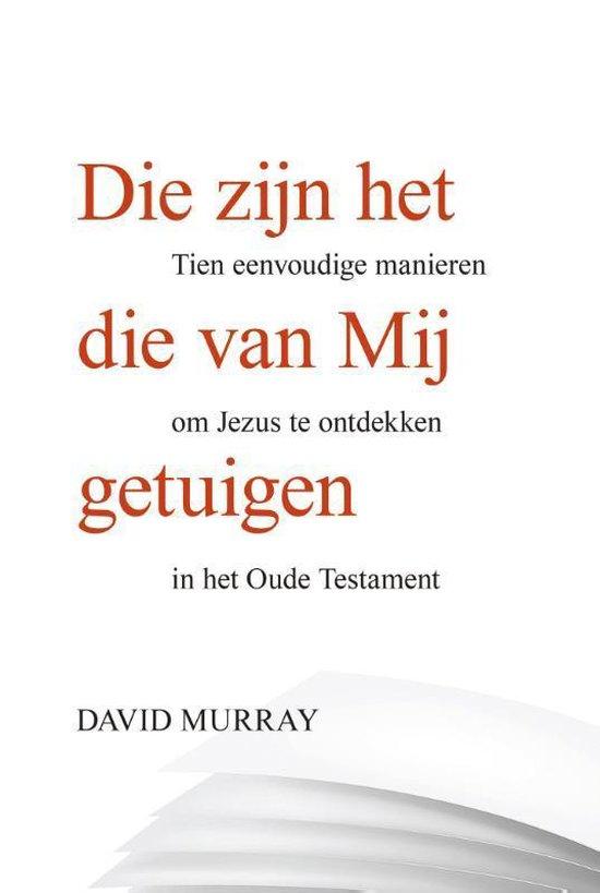 Die zijn het die van Mij getuigen - David Murray | Fthsonline.com
