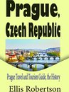 Prague, Czech Republic: Prague Travel and Tourism Guide, the History